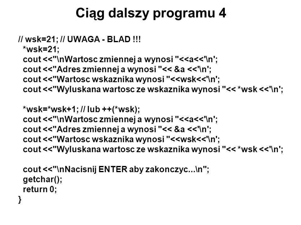 Ciąg dalszy programu 4 // wsk=21; // UWAGA - BLAD !!! *wsk=21; cout <<