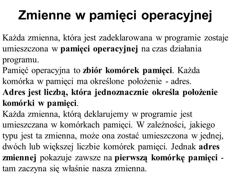 Zmienne w pamięci operacyjnej Każda zmienna, która jest zadeklarowana w programie zostaje umieszczona w pamięci operacyjnej na czas działania programu