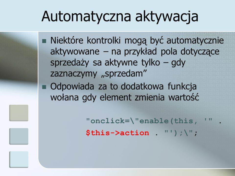 """Automatyczna aktywacja Niektóre kontrolki mogą być automatycznie aktywowane – na przykład pola dotyczące sprzedaży sa aktywne tylko – gdy zaznaczymy """"sprzedam Odpowiada za to dodatkowa funkcja wołana gdy element zmienia wartość onclick=\ enable(this, ."""