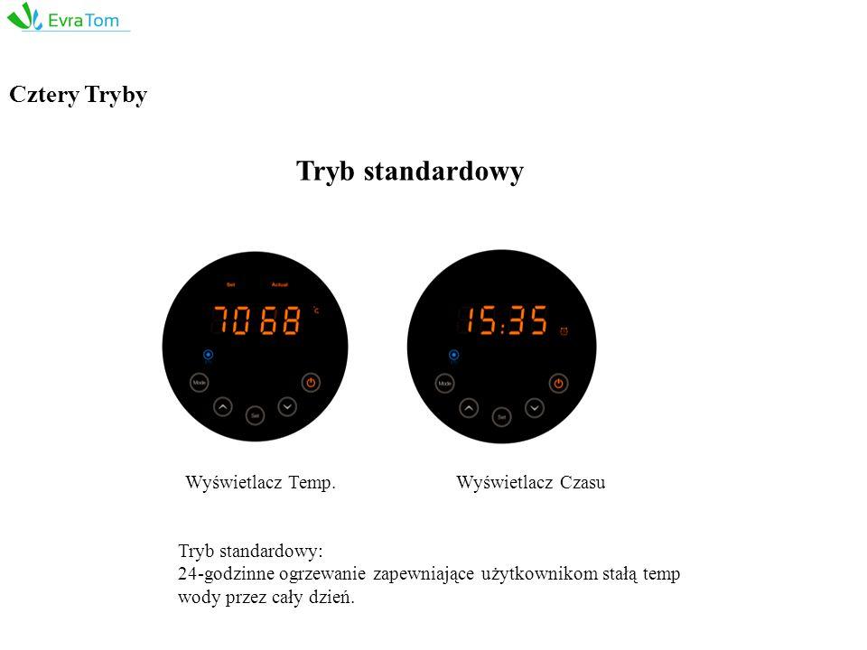 Cztery Tryby Tryb standardowy: 24-godzinne ogrzewanie zapewniające użytkownikom stałą temp wody przez cały dzień.