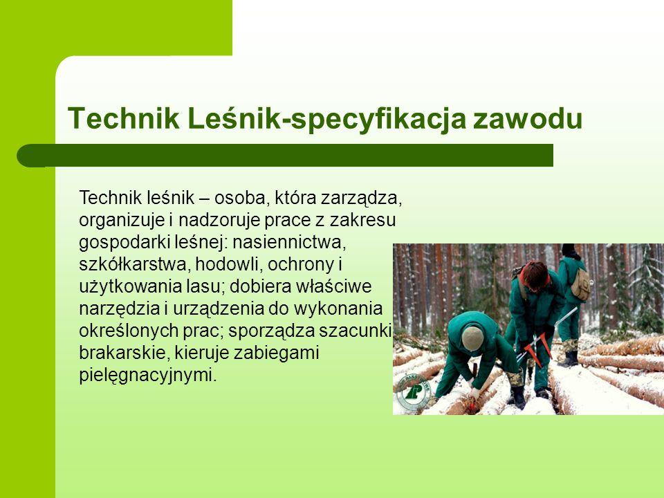 Technik Leśnik-specyfikacja zawodu Technik leśnik – osoba, która zarządza, organizuje i nadzoruje prace z zakresu gospodarki leśnej: nasiennictwa, szk