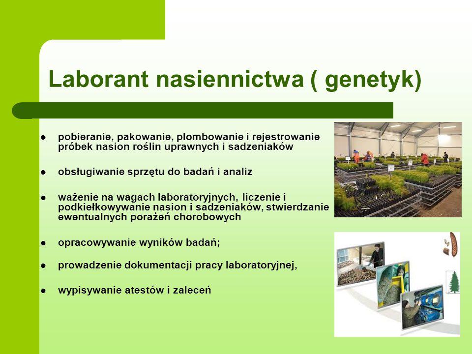 Laborant nasiennictwa ( genetyk) pobieranie, pakowanie, plombowanie i rejestrowanie próbek nasion roślin uprawnych i sadzeniaków obsługiwanie sprzętu