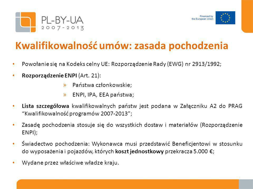 Kwalifikowalność umów: zasada pochodzenia Powołanie się na Kodeks celny UE: Rozporządzenie Rady (EWG) nr 2913/1992; Rozporządzenie ENPI (Art.