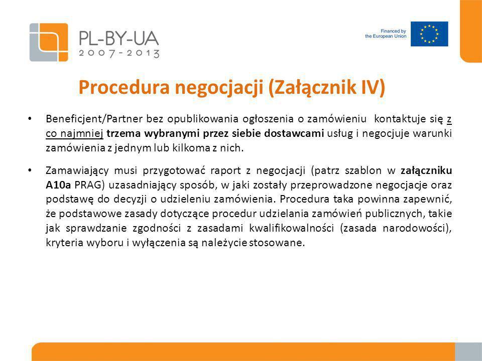 Procedura negocjacji (Załącznik IV) Beneficjent/Partner bez opublikowania ogłoszenia o zamówieniu kontaktuje się z co najmniej trzema wybranymi przez siebie dostawcami usług i negocjuje warunki zamówienia z jednym lub kilkoma z nich.