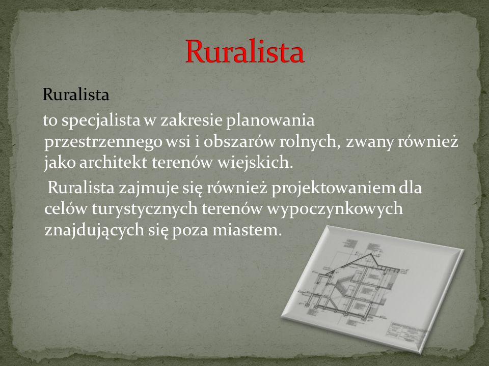 Ruralista to specjalista w zakresie planowania przestrzennego wsi i obszarów rolnych, zwany również jako architekt terenów wiejskich. Ruralista zajmuj