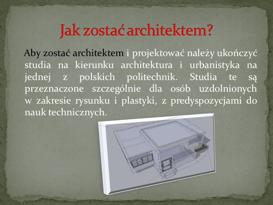 Aby zostać architektem i projektować należy ukończyć studia na kierunku architektura i urbanistyka na jednej z polskich politechnik. Studia te są prze