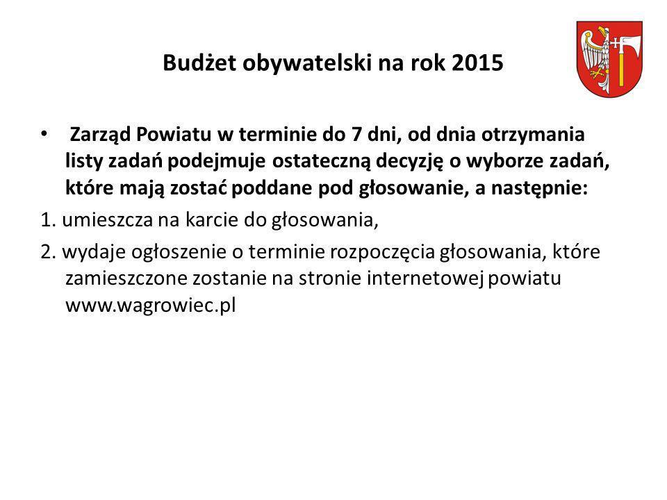 Budżet obywatelski na rok 2015 Zarząd Powiatu w terminie do 7 dni, od dnia otrzymania listy zadań podejmuje ostateczną decyzję o wyborze zadań, które mają zostać poddane pod głosowanie, a następnie: 1.