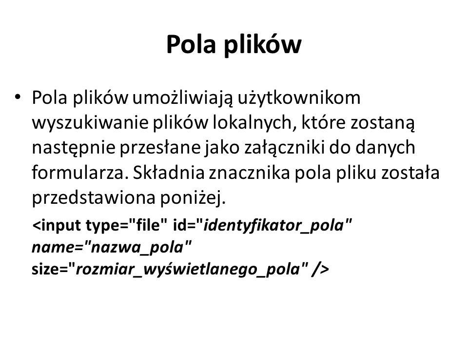 Pola plików Pola plików umożliwiają użytkownikom wyszukiwanie plików lokalnych, które zostaną następnie przesłane jako załączniki do danych formularza.