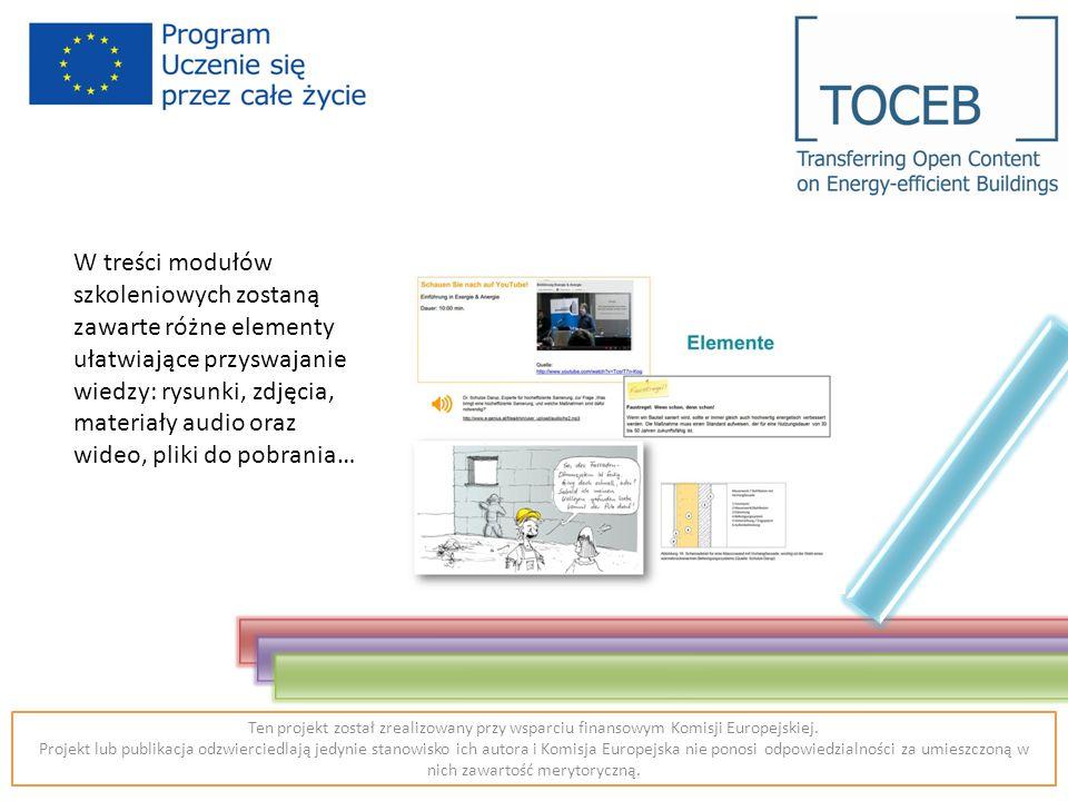 W treści modułów szkoleniowych zostaną zawarte różne elementy ułatwiające przyswajanie wiedzy: rysunki, zdjęcia, materiały audio oraz wideo, pliki do pobrania… Ten projekt został zrealizowany przy wsparciu finansowym Komisji Europejskiej.