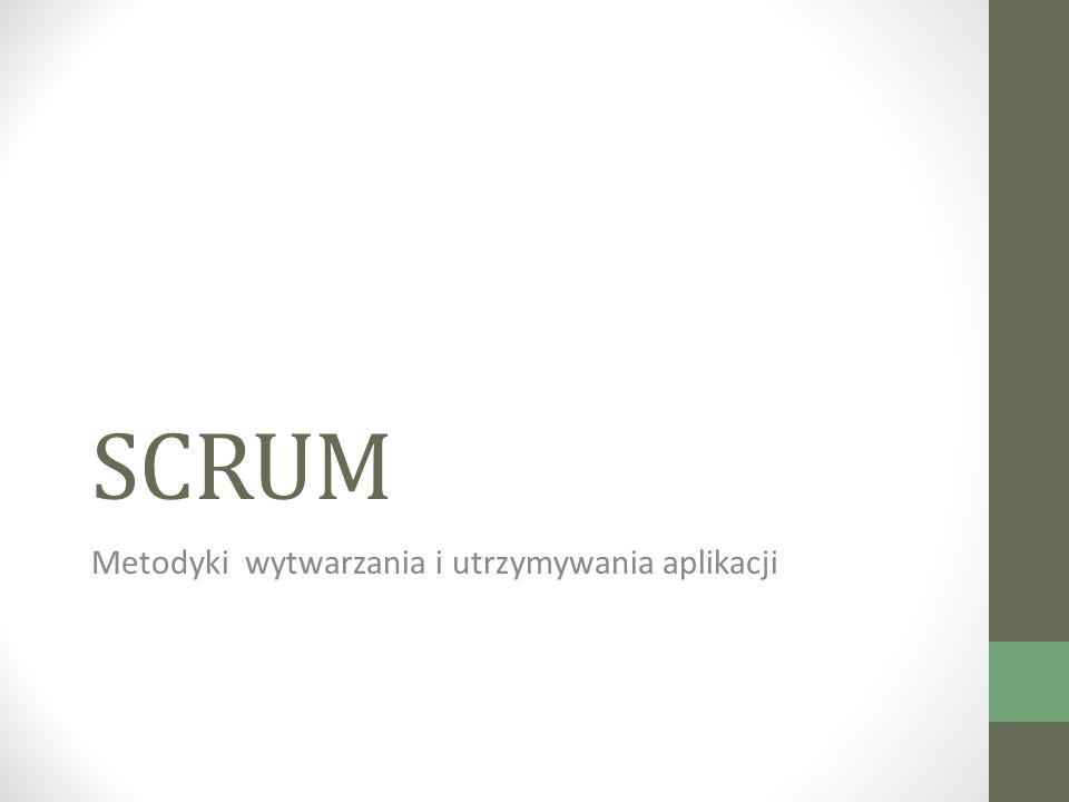 SCRUM Metodyki wytwarzania i utrzymywania aplikacji