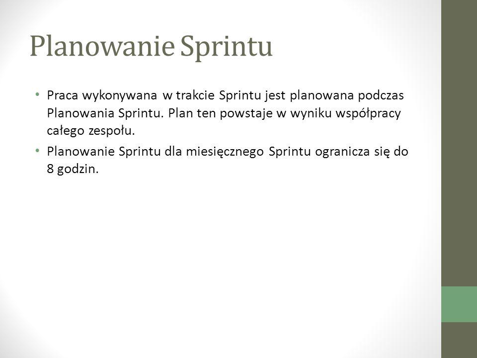 Planowanie Sprintu Praca wykonywana w trakcie Sprintu jest planowana podczas Planowania Sprintu.