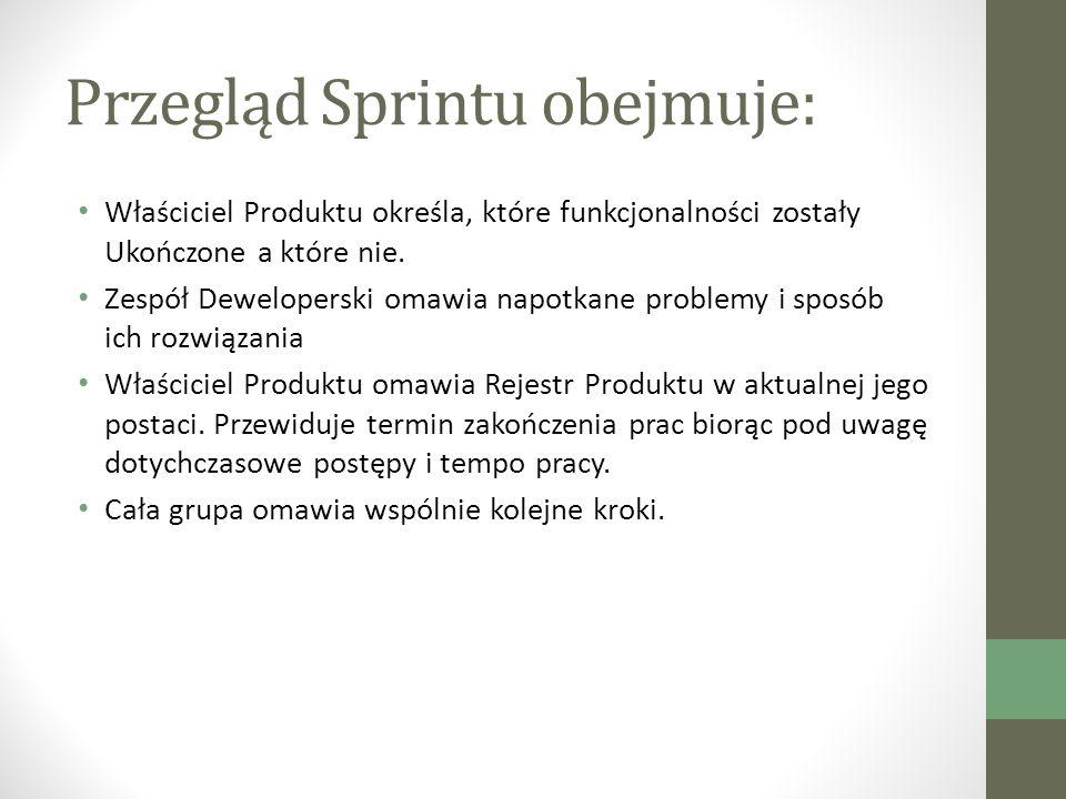 Przegląd Sprintu obejmuje: Właściciel Produktu określa, które funkcjonalności zostały Ukończone a które nie.