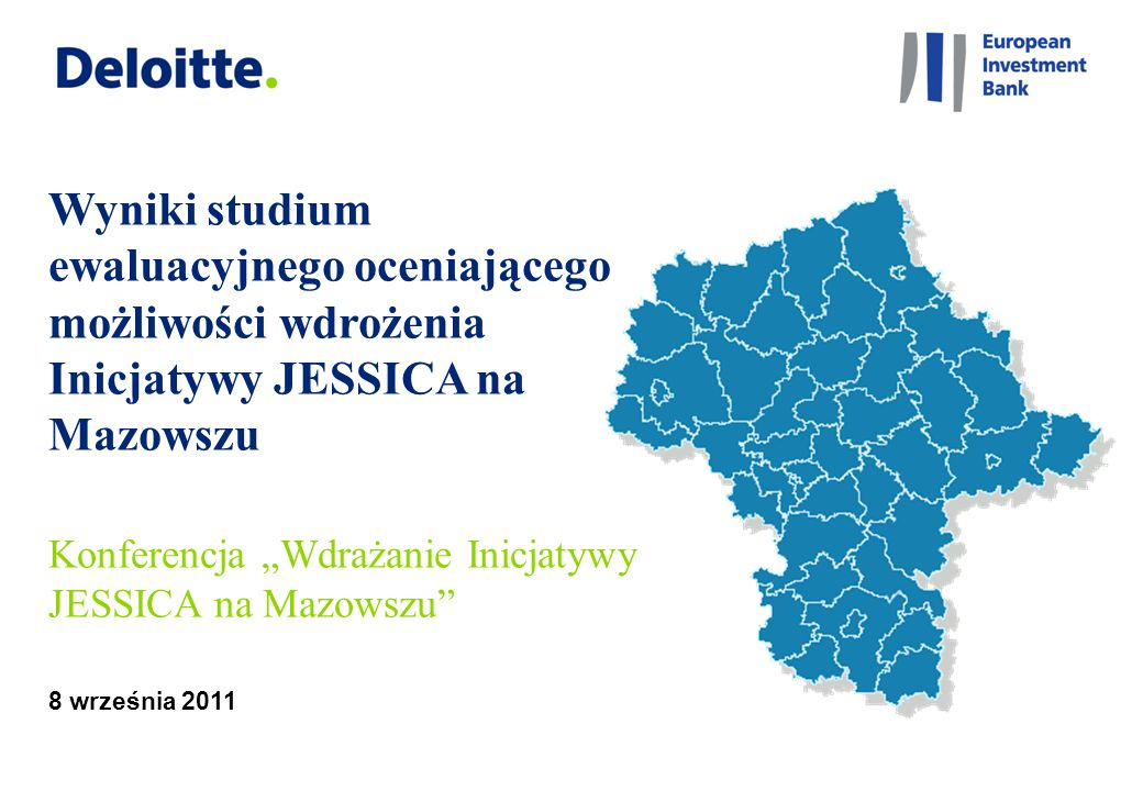 """8 września 2011 Wyniki studium ewaluacyjnego oceniającego możliwości wdrożenia Inicjatywy JESSICA na Mazowszu Konferencja """"Wdrażanie Inicjatywy JESSIC"""