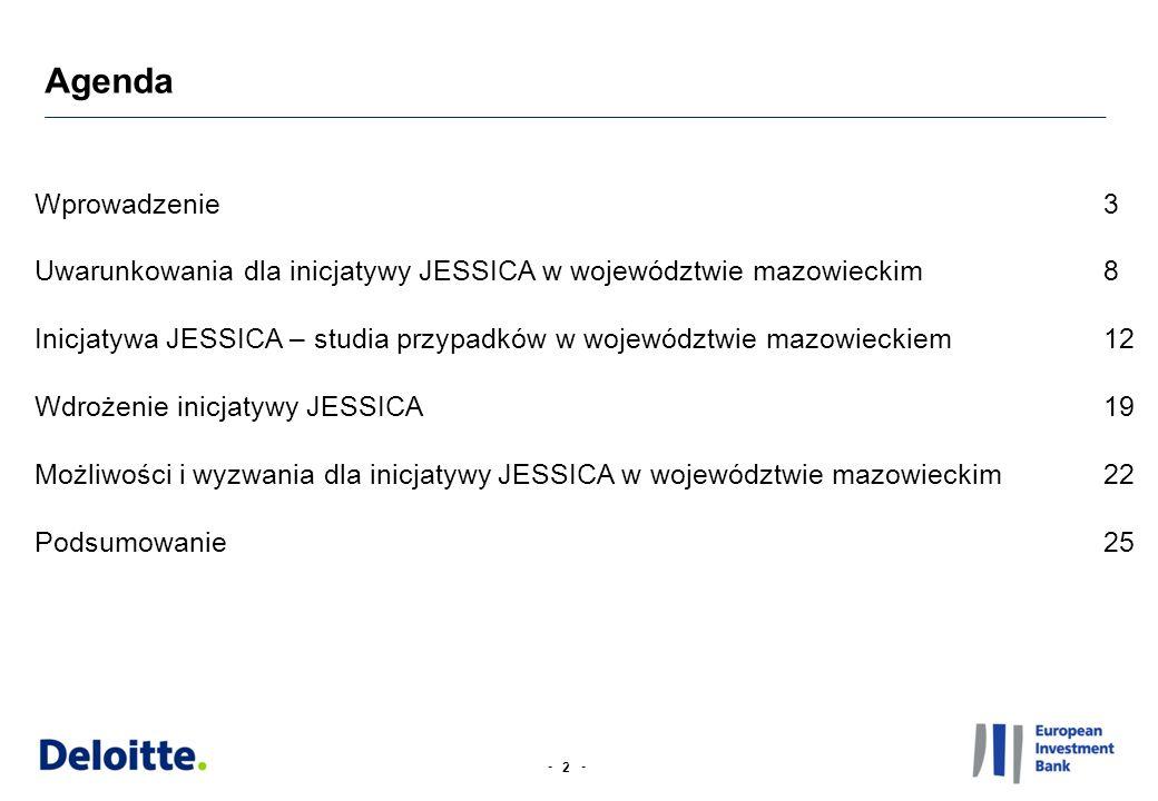 -- Agenda Wprowadzenie 3 Uwarunkowania dla inicjatywy JESSICA w województwie mazowieckim 8 Inicjatywa JESSICA – studia przypadków w województwie mazow