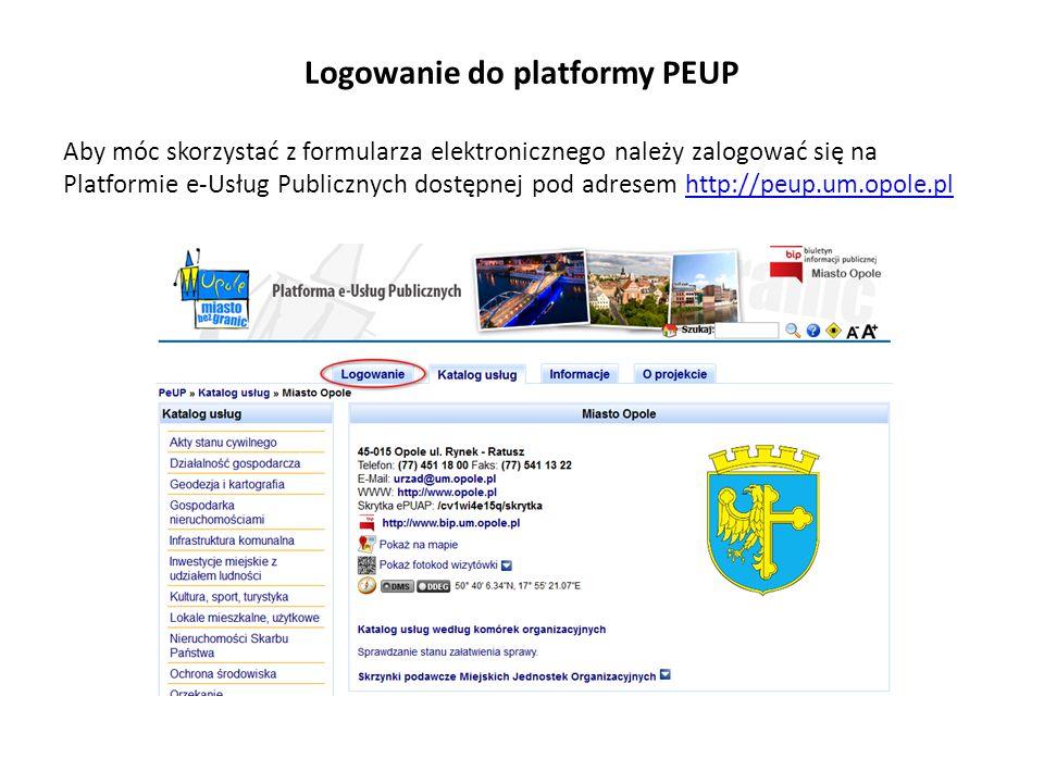 Logowanie do platformy PEUP Aby móc skorzystać z formularza elektronicznego należy zalogować się na Platformie e-Usług Publicznych dostępnej pod adresem http://peup.um.opole.plhttp://peup.um.opole.pl