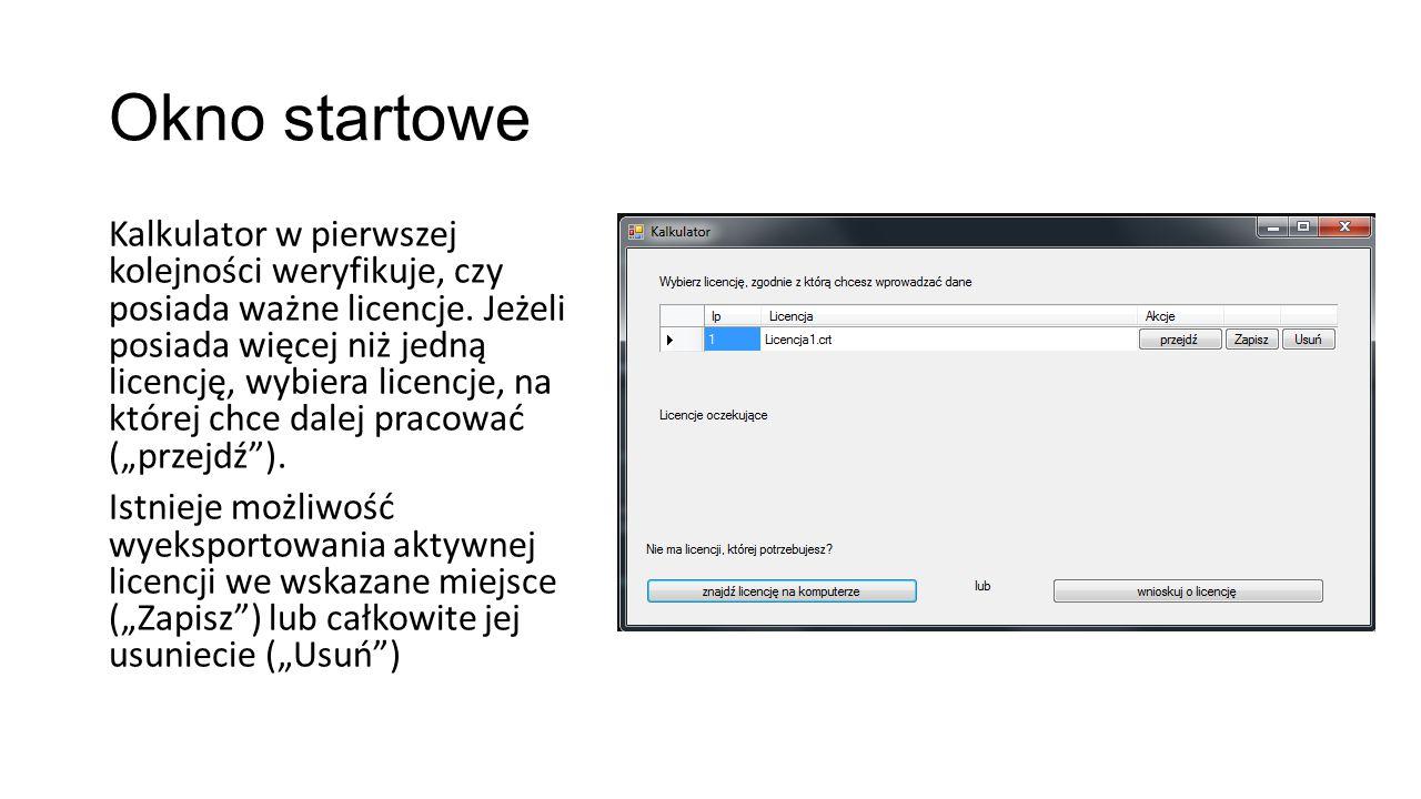Okno startowe Kalkulator w pierwszej kolejności weryfikuje, czy posiada ważne licencje. Jeżeli posiada więcej niż jedną licencję, wybiera licencje, na