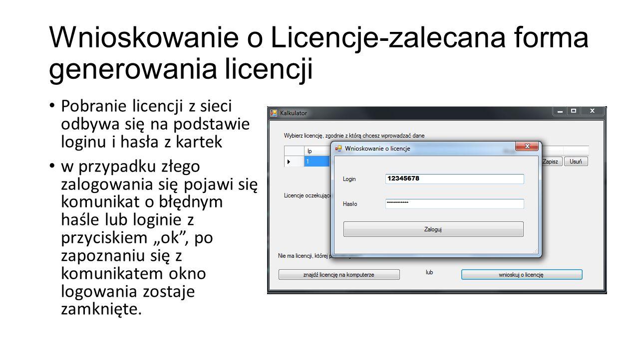 """Wnioskowanie o Licencje-zalecana forma generowania licencji Pobranie licencji z sieci odbywa się na podstawie loginu i hasła z kartek w przypadku złego zalogowania się pojawi się komunikat o błędnym haśle lub loginie z przyciskiem """"ok , po zapoznaniu się z komunikatem okno logowania zostaje zamknięte."""