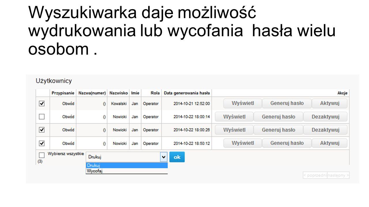 Wyszukiwarka daje możliwość wydrukowania lub wycofania hasła wielu osobom.