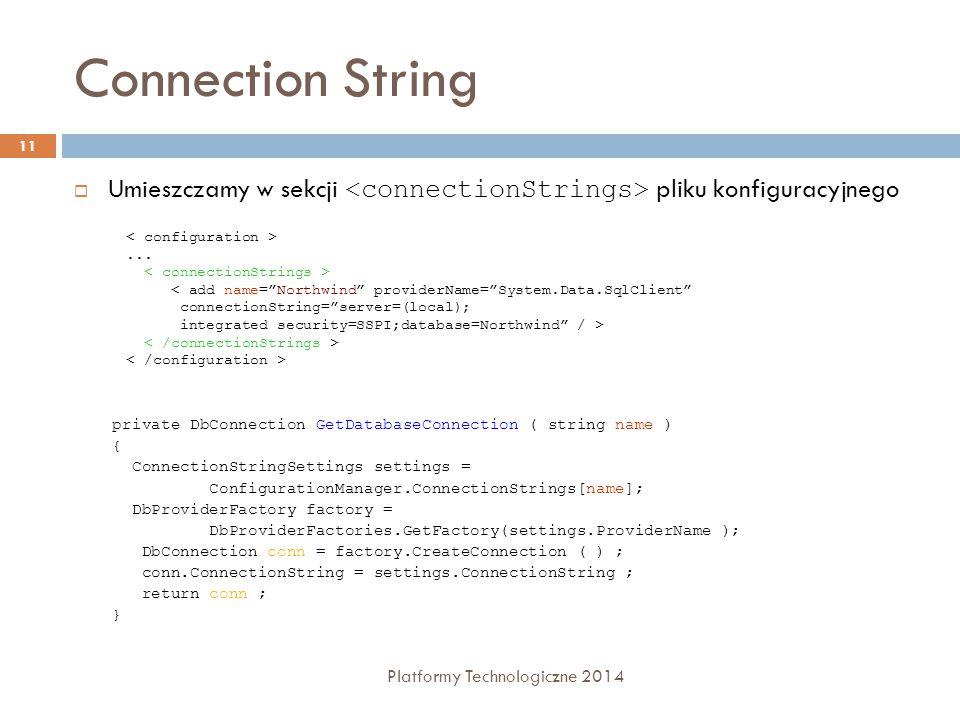 Connection String Platformy Technologiczne 2014 11  Umieszczamy w sekcji pliku konfiguracyjnego...