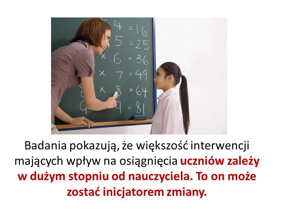 Badania pokazują, że większość interwencji mających wpływ na osiągnięcia uczniów zależy w dużym stopniu od nauczyciela.