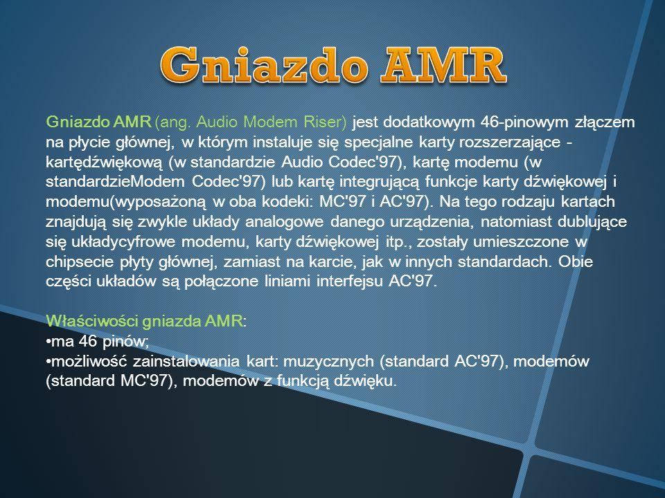 Gniazdo AMR (ang. Audio Modem Riser) jest dodatkowym 46-pinowym złączem na płycie głównej, w którym instaluje się specjalne karty rozszerzające - kart