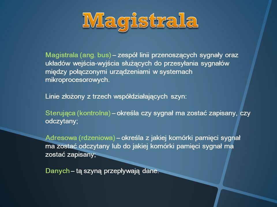 Magistrala (ang. bus) – zespół linii przenoszących sygnały oraz układów wejścia-wyjścia służących do przesyłania sygnałów między połączonymi urządzeni