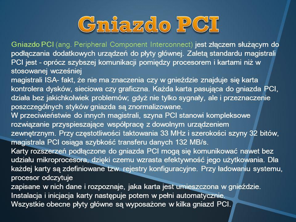 Gniazdo PCI (ang. Peripheral Component Interconnect) jest złączem służącym do podłączania dodatkowych urządzeń do płyty głównej. Zaletą standardu magi