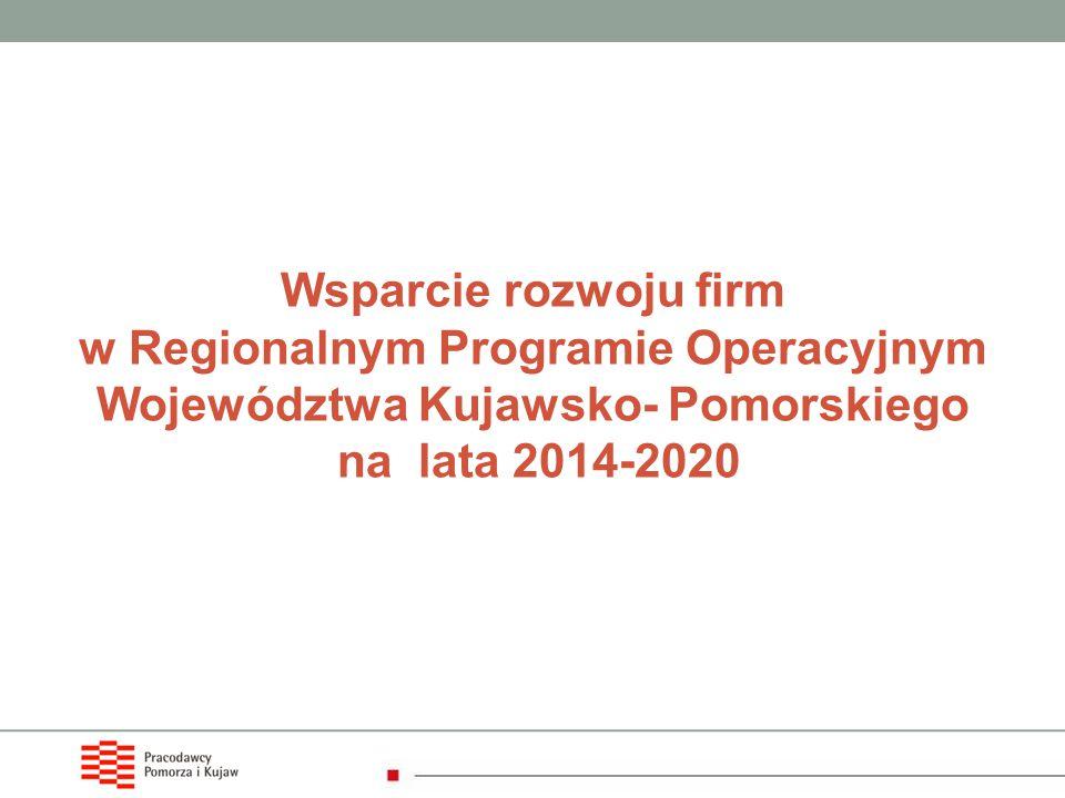 Wsparcie rozwoju firm w Regionalnym Programie Operacyjnym Województwa Kujawsko- Pomorskiego na lata 2014-2020