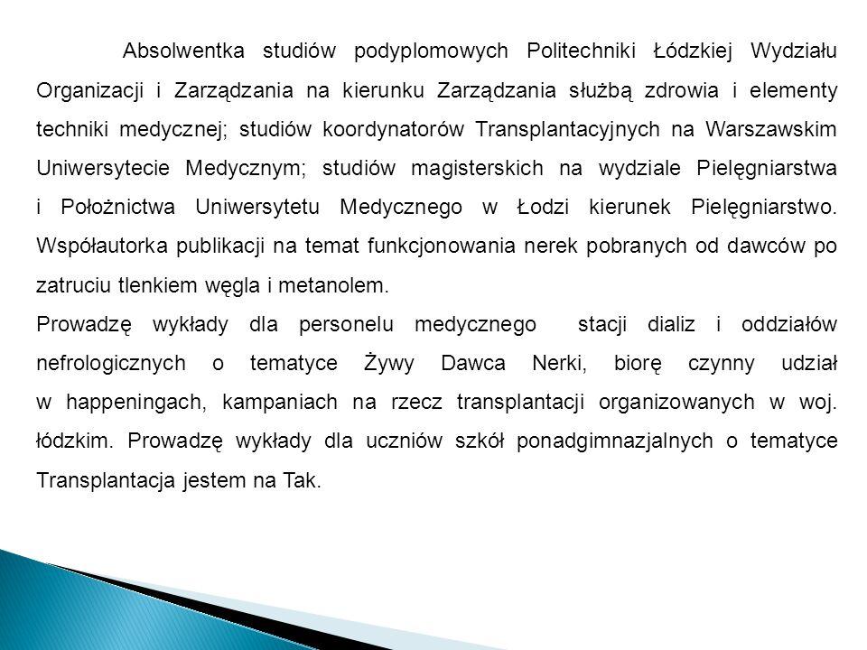 Absolwentka studiów podyplomowych Politechniki Łódzkiej Wydziału Organizacji i Zarządzania na kierunku Zarządzania służbą zdrowia i elementy techniki