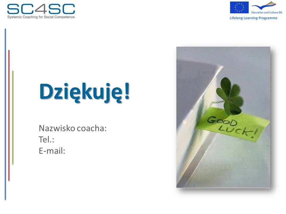 Dziękuję! Nazwisko coacha: Tel.: E-mail: