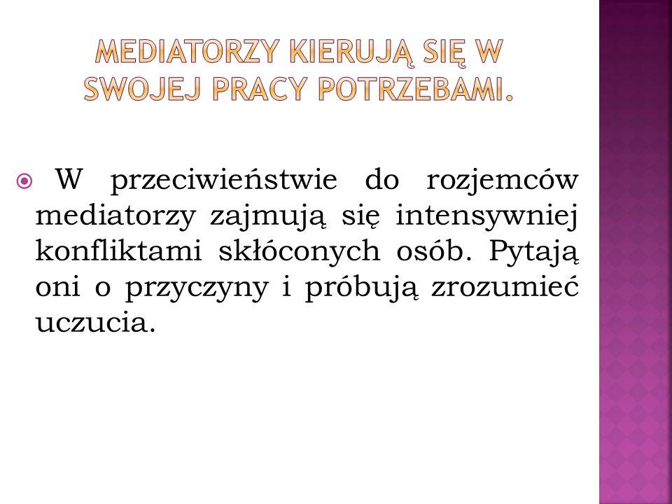  W przeciwieństwie do rozjemców mediatorzy zajmują się intensywniej konfliktami skłóconych osób.