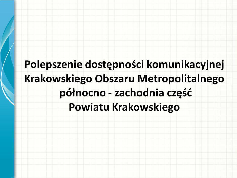 Polepszenie dostępności komunikacyjnej Krakowskiego Obszaru Metropolitalnego północno - zachodnia część Powiatu Krakowskiego