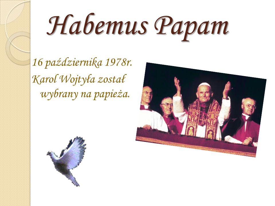 Habemus Papam 16 października 1978r. Karol Wojtyła został wybrany na papieża.