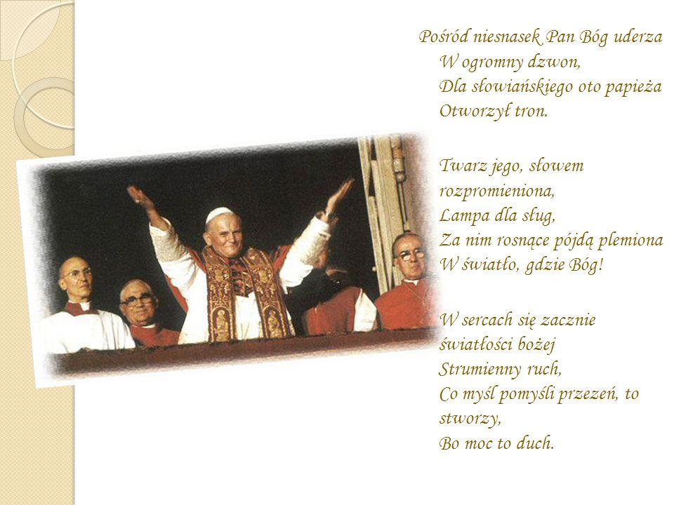 Pośród niesnasek Pan Bóg uderza W ogromny dzwon, Dla słowiańskiego oto papieża Otworzył tron. Twarz jego, słowem rozpromieniona, Lampa dla sług, Za ni