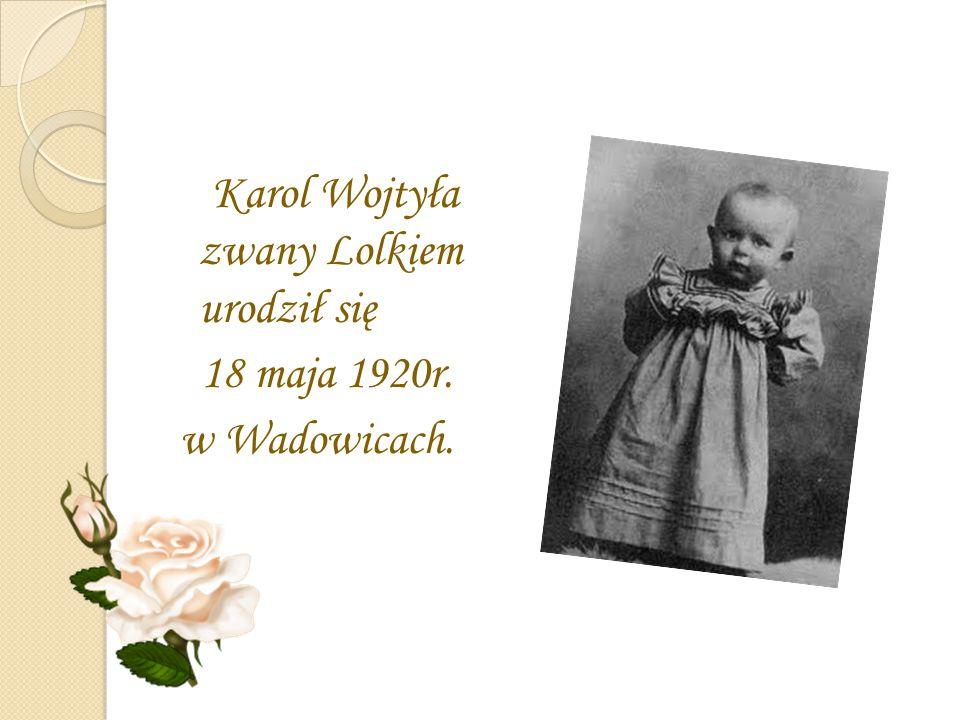 Karol Wojtyła zwany Lolkiem urodził się 18 maja 1920r. w Wadowicach.