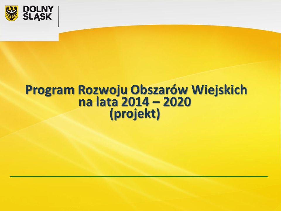 Program Rozwoju Obszarów Wiejskich na lata 2014 – 2020 (projekt) Program Rozwoju Obszarów Wiejskich na lata 2014 – 2020 (projekt)
