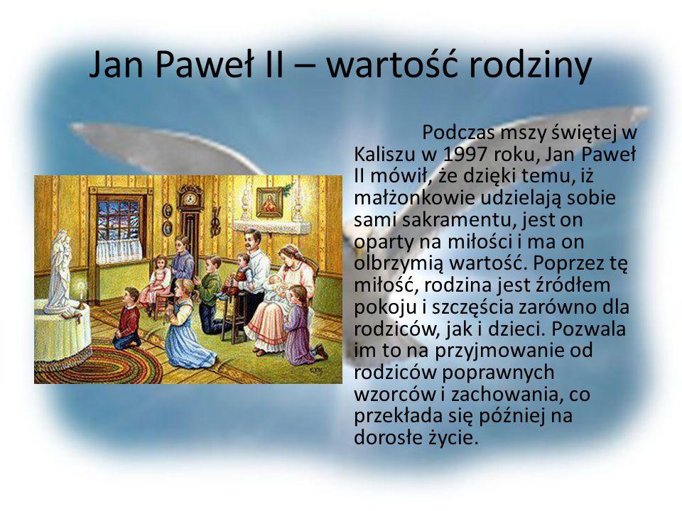 Jan Paweł II – więzi rodzinne Podczas Homilii w Masłowie, Jan Paweł II mówił o rodzinie jako o olbrzymiej więzi międzyludzkiej, której naruszenie godz