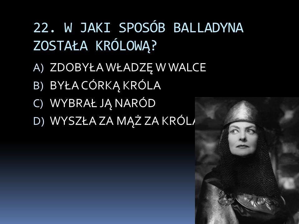 22.W JAKI SPOSÓB BALLADYNA ZOSTAŁA KRÓLOWĄ.