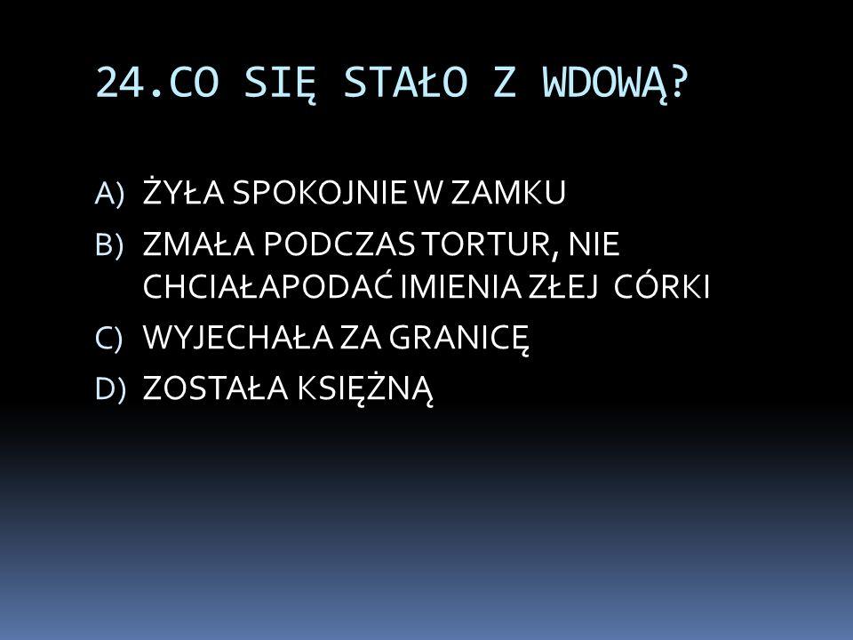 24.CO SIĘ STAŁO Z WDOWĄ.