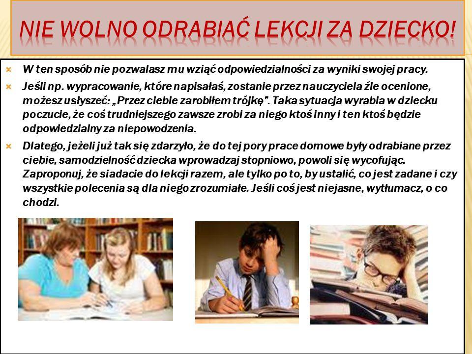 KROK 7. Nie odrabiaj zadań za dziecko. Jeżeli praca domowa ma być wykonana przez dziecko samodzielnie, trzymaj się od tego z dala. Zbyt duże zaangażow