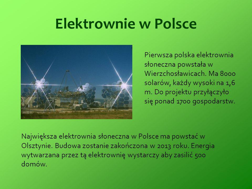 Elektrownie w Polsce Największa elektrownia słoneczna w Polsce ma powstać w Olsztynie. Budowa zostanie zakończona w 2013 roku. Energia wytwarzana prze