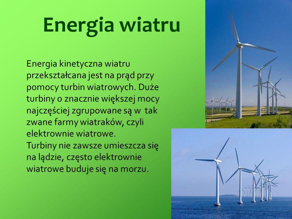 Energia wiatru Energia kinetyczna wiatru przekształcana jest na prąd przy pomocy turbin wiatrowych. Duże turbiny o znacznie większej mocy najczęściej