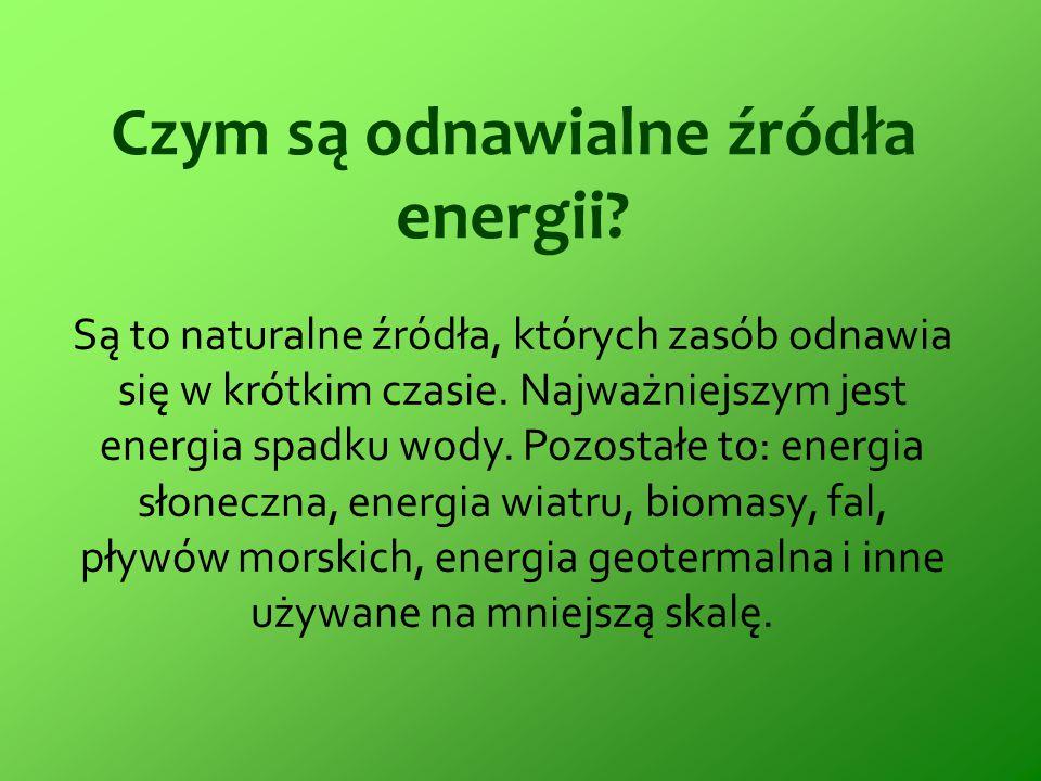 Czym są odnawialne źródła energii? Są to naturalne źródła, których zasób odnawia się w krótkim czasie. Najważniejszym jest energia spadku wody. Pozost