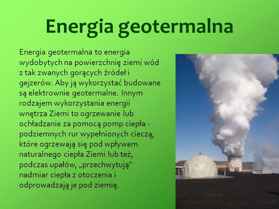 Energia geotermalna Energia geotermalna to energia wydobytych na powierzchnię ziemi wód z tak zwanych gorących źródeł i gejzerów. Aby ją wykorzystać b