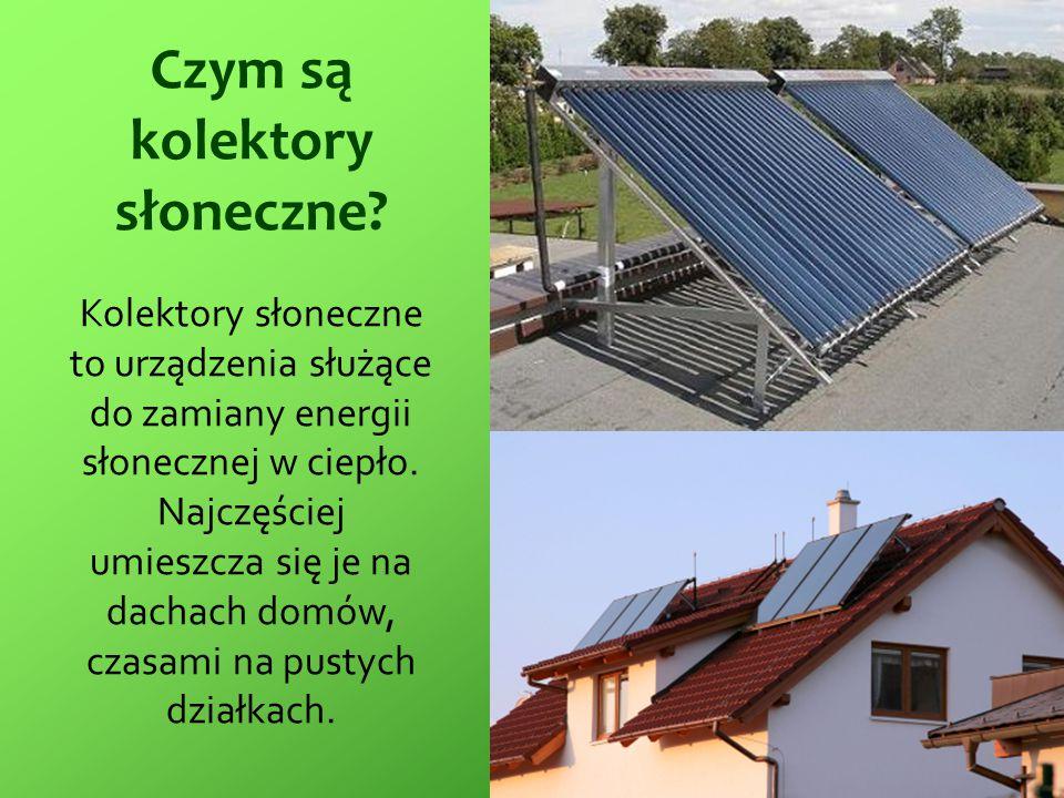Czym są kolektory słoneczne? Kolektory słoneczne to urządzenia służące do zamiany energii słonecznej w ciepło. Najczęściej umieszcza się je na dachach