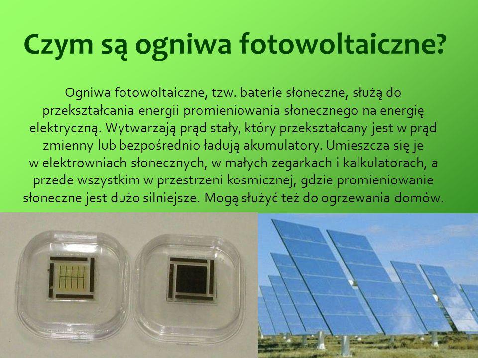 Czym są ogniwa fotowoltaiczne? Ogniwa fotowoltaiczne, tzw. baterie słoneczne, służą do przekształcania energii promieniowania słonecznego na energię e