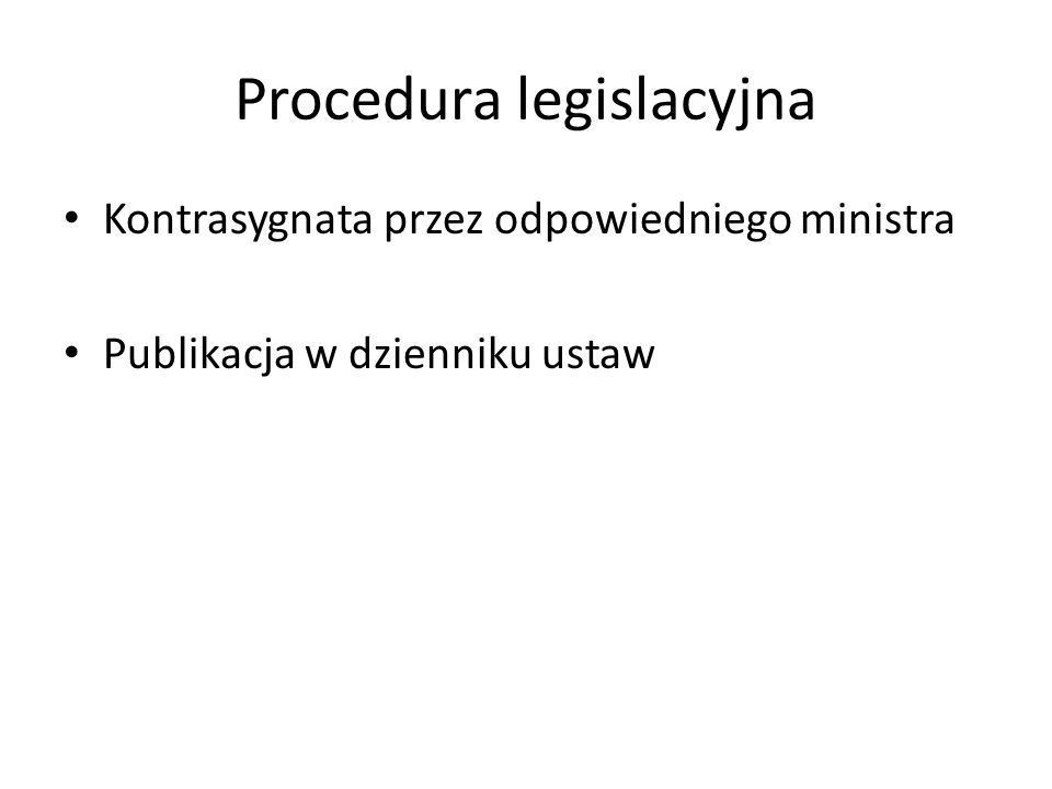 Procedura legislacyjna Kontrasygnata przez odpowiedniego ministra Publikacja w dzienniku ustaw