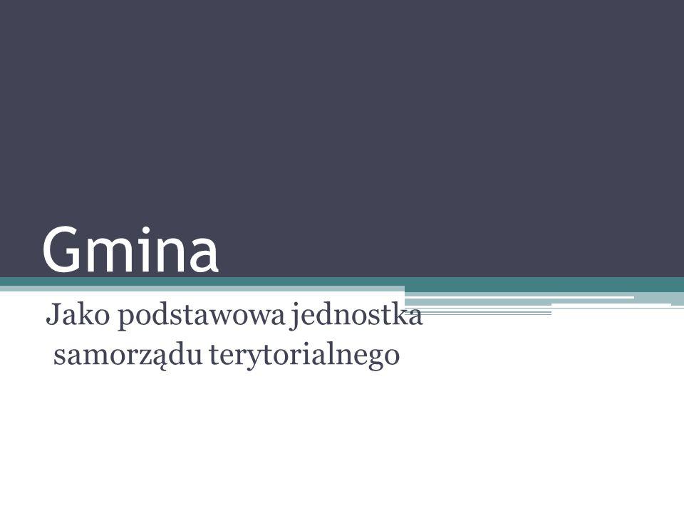 Gmina Jako podstawowa jednostka samorządu terytorialnego