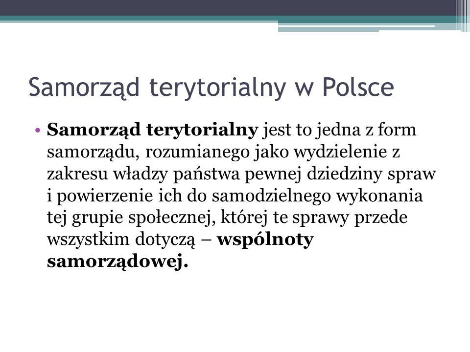 Samorząd terytorialny w Polsce Samorząd terytorialny jest to jedna z form samorządu, rozumianego jako wydzielenie z zakresu władzy państwa pewnej dzie
