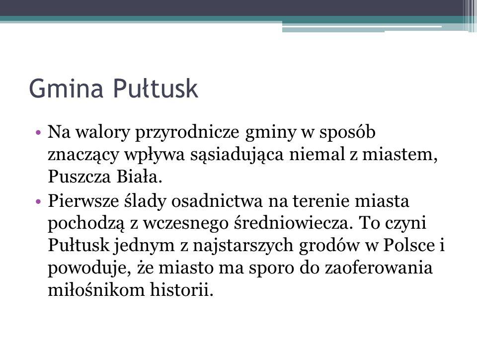 Gmina Pułtusk Na walory przyrodnicze gminy w sposób znaczący wpływa sąsiadująca niemal z miastem, Puszcza Biała. Pierwsze ślady osadnictwa na terenie